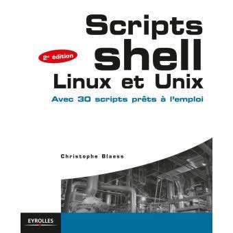 Scripts Shell Linux Et Unix Avec 30 Scripts Prets A L Emploi Blanche