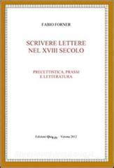 Scrivere Lettere Nel Xviii Secolo Precettistica Prassi E Letteratura