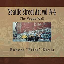 Seattle Street Art Vol 4 The Vogue Wall