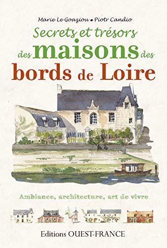 Secrets Et Tresors Maisons Des Bords De Loire