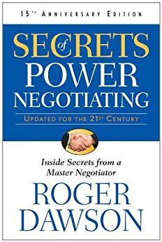 Secrets Of Power Negotiating 15th Anniversary Edition Inside From A Master Negotiator Roger Dawson