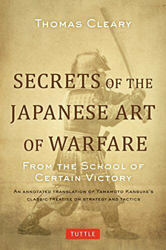 Secrets Of The Japanese Art Of Warfare From The School Of Certain Victory English Edition