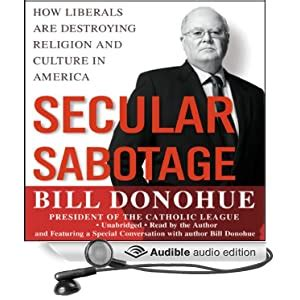 Secular Sabotage How Liberals Are Destroying Religion And Culture In America English Edition