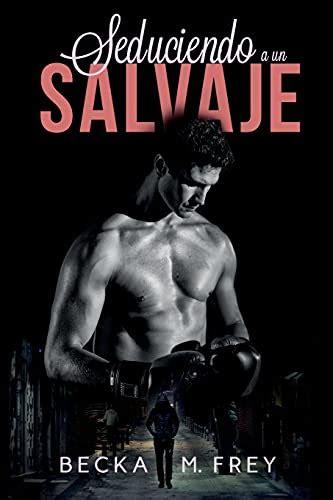 Seduciendo A Un Salvaje Novela De Romance Erotica Y De Boxeo