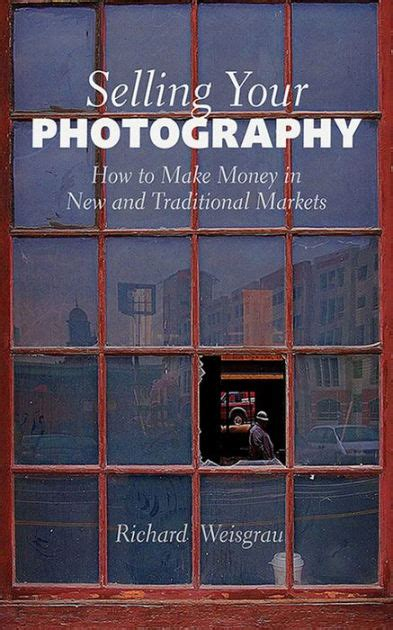 Selling Your Photography How To Make Money In New And Traditional Markets