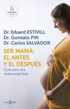 Ser Mama El Antes Y El Despues Guia Para Una Maternidad Feliz