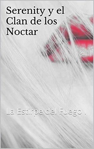Serenity Y El Clan De Los Noctar La Estirpe Del Fuego I