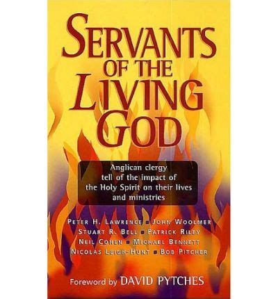 Servants Of The Living God Anglican Clergy Tell Of The Impact Of The Holy Spirit On Their Lives And Ministries