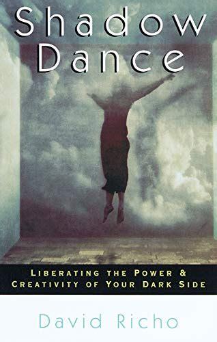 Shadow Dance Liberating The Power Amp Creativity Of Your Dark Side David Richo