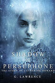Shadow Of Persephone The Story Of Catherine Howard Book 1 English Edition