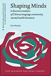 Shaping Minds A Discourse Analysis Of Chinese Language Community Mental Health Literature Discourse Approaches To Politics Society And Culture