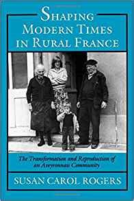 Shaping Modern Times In Rural France The Transformation And Reproduction Of An Aveyronnais Community
