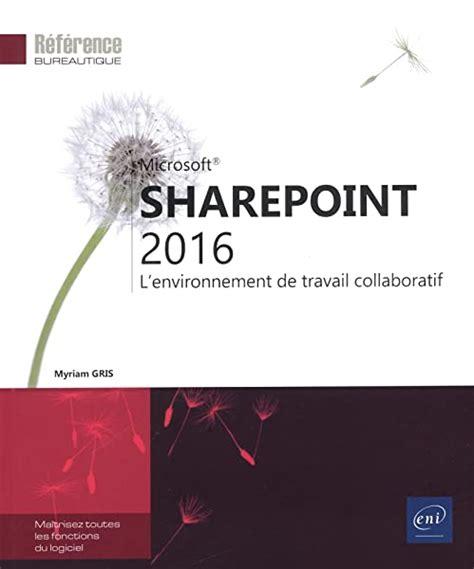 Sharepoint 2016 L Environnement De Travail Collaboratif