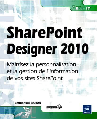 Sharepoint Designer 2010 Maitrisez La Personnalisation Et La Gestion De L Information De Vos Sites Sharepoint