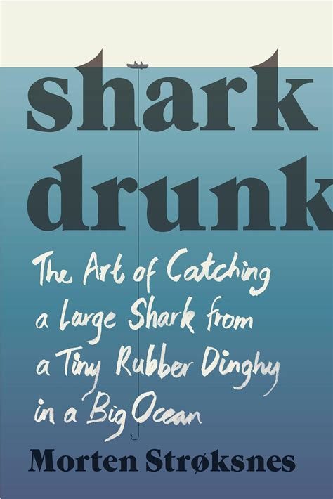 Shark Drunk The Art Of Catching A Large Shark From A Tiny Rubber Dinghy In A Big Ocean
