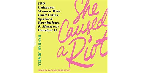 She Caused a Riot: 100 Unknown Women Who Built Cities, Sparked Revolutions, and Massively Crushed It