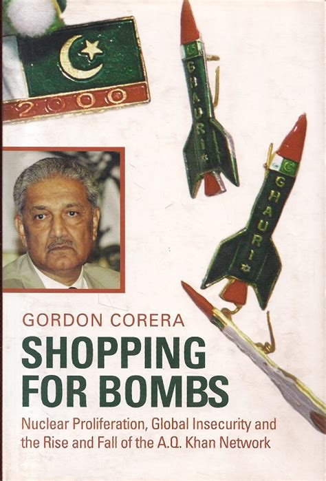 Shopping For Bombs Nuclear Proliferation Global Insecurity And The Rise And Fall Of The A Q Khan Network English Edition