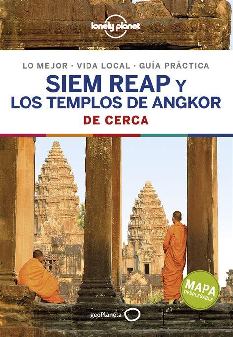 Siem Reap Y Los Templos De Angkor De Cerca 1 Guias De Cerca Lonely Planet