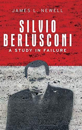 Silvio Berlusconi A Study In Failure English Edition