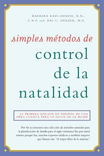 Simples Metodos De Control De La Natalidad La Primera Edicion En Espanol De Una Obra Clasica Para La Salud De La Mujer