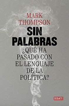 Sin Palabras Que Ha Pasado Con El Lenguaje De La Politica