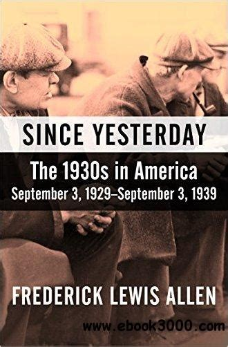 Since Yesterday The 1930s In America September 3 1929 September 3 1939 English Edition
