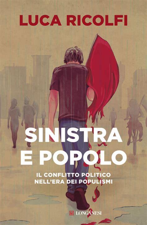 Sinistra E Popolo Il Conflitto Politico Nellera Dei Populismi