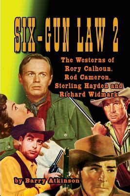 Six Gun Law 2 The Westerns Of Rory Calhoun Rod Cameron Sterling Hayden And Richard Widmark
