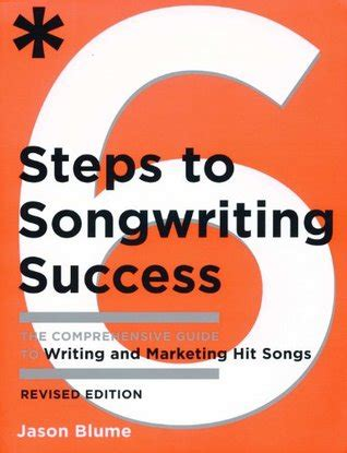 Six Steps to Songwriting Success: The Comprehensive Guide to Writing and Marketing Hit Songs