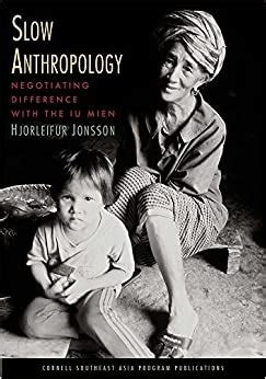 Slow Anthropology: Negotiating Difference with the Iu Mien (Studies on Southeast Asia)