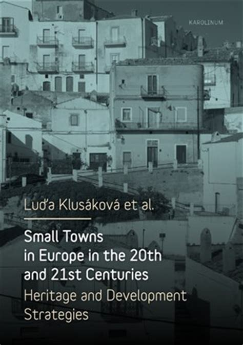 Small Towns In Europe In The 20th And 21st Centuries Heritage And Development Strategies