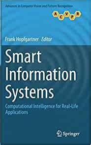 Smart Information Systems Computational Intelligence For Real Life Applications Advances In Computer Vision And Pattern Recognition English Edition