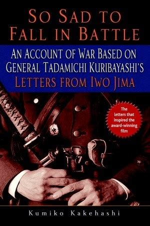 So Sad To Fall In Battle An Account Of War Based On General Tadamichi Kuribayashi S Letters From Iwo Jima