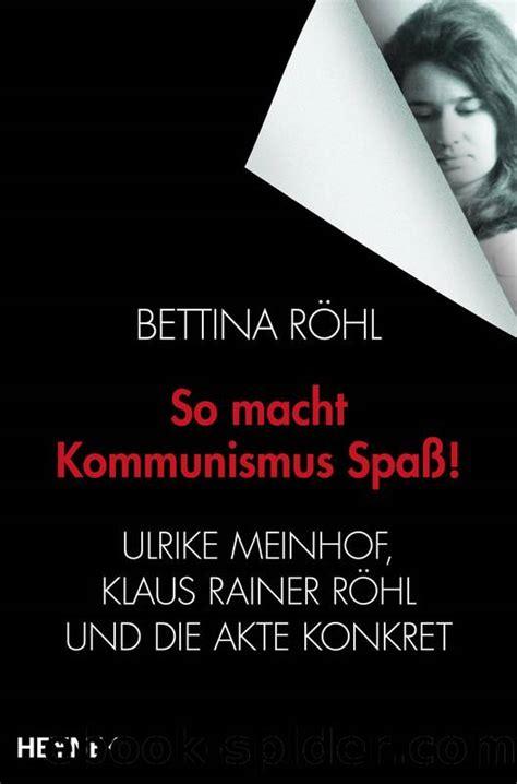 So macht Kommunismus Spaß: Ulrike Meinhof, Klaus Rainer Röhl und die Akte Konkret (German Edition)