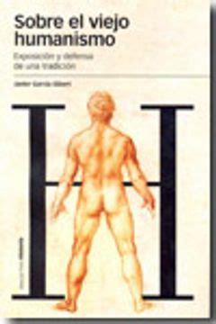 Sobre El Viejo Humanismo Exposicion Y Defensa De Una Tradicion Estudios