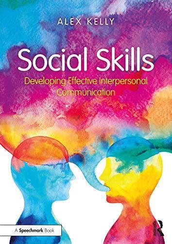 Social Skills Developing Effective Interpersonal Communication English Edition