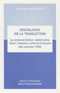 Sociologie De La Traduction La Science Fiction Americaine Dans Lespace Culturel Francais Des Annees 1950