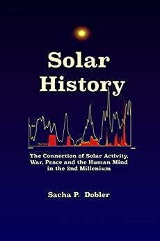 Solar History The Connection Of Solar Activity War Peace And The Human Mind In The 2nd Millennium English Edition