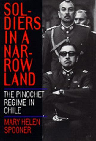 Soldiers in a Narrow Land: The Pinochet Regime in Chile