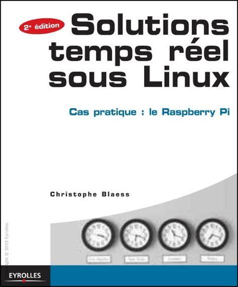 Solutions Temps Reel Sous Linux Cas Pratique Le Raspberry Pi Avec 50 Exercices Corriges