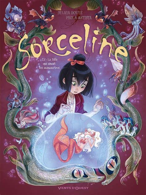Sorceline Tome 02 La Fille Qui Aimait Les Animonstres