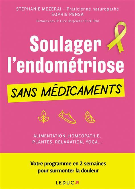 Soulager L Endometriose Sans Medicaments Alimentation Homeopathie Plantes Relaxation Yoga Votre Programme En 2 Semaines Pour Surmonter La Douleur