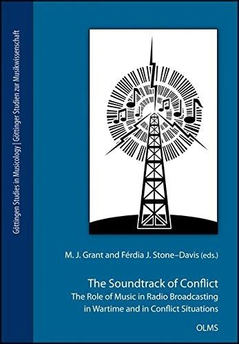 Soundtrack Of Conflict The Role Of Music In Radio Broadcasting In Wartime Andamp In Conflict Situations Gttingen Studies In Musicology