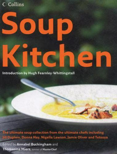 Soup Kitchen The Ultimate Soup Collection From The Ultimate Chefs Including Jill Dupleix Donna Hay Nigella