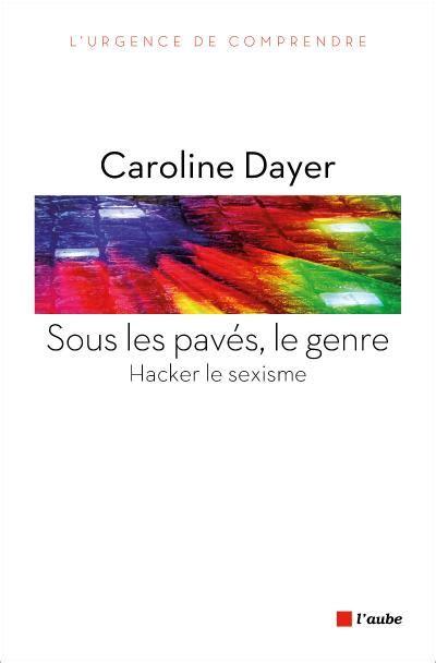 Sous Les Paves Le Genre Hacker Le Sexisme De Caroline Dayer 6 Mars 2014