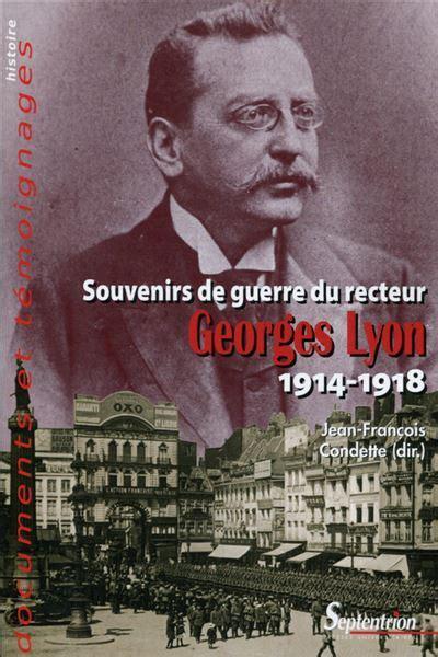 Souvenirs De Guerre Du Recteur Georges Lyon1914 1918