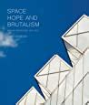 Space, Hope, and Brutalism: English Architecture, 1945-1975 (Paul Mellon Centre for Studies in British Art)