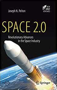 Space 2 0 Revolutionary Advances In The Space Industry Springer Praxis Books