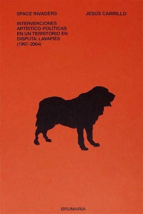 Space Invaders: Intervenciones artístico- políticas en un territorio en disputa: Lavapiés (1997/2004) (Mastín)
