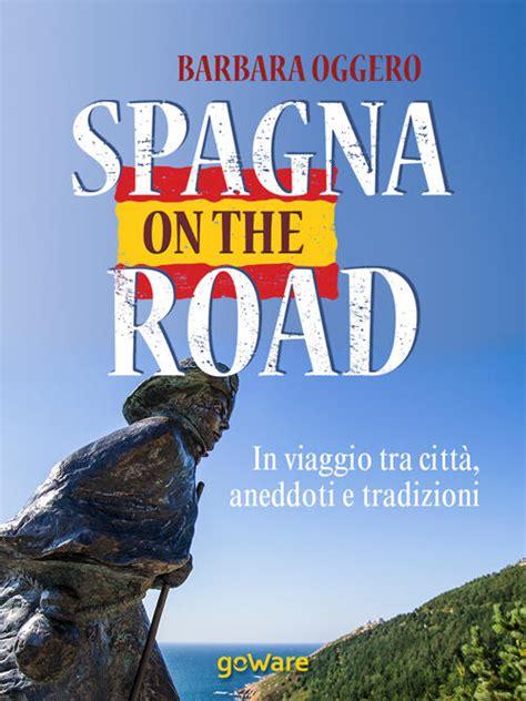 Spagna On The Road In Viaggio Tra Citta Aneddoti E Tradizioni Guide Dautore Goware